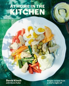 At home in the kitchen : simple recipes from a chef's night off / David Kinch, with Devin Fuller ; photography by Aya Brackett. - David Kinch, with Devin Fuller ; photography by Aya Brackett.