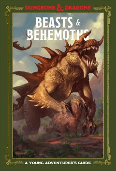 Beasts & behemoths : a young adventurer's guide / written by Jim Zub ; with Stacy King and Andrew Wheeler ; [illustrations by Conceptopolis].