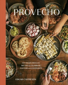 Provecho : 100 vegan Mexican recipes to celebrate culture and community / Edgar Castrejón with Susan Choung. - Edgar Castrejón with Susan Choung.