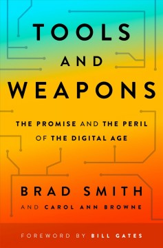 Tools and weapons : the promise and the peril of the digital age / Brad Smith and Carol Ann Browne.