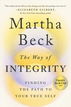 The way of integrity : finding the path to your true self / Martha Beck. - Martha Beck.