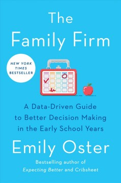 The family firm : a data-driven guide to better decision making in the early school years / Emily Oster. - Emily Oster.