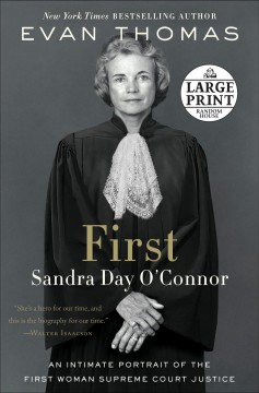 First : Sandra Day O'Connor, an intimate portrait of the first woman supreme Court Justice / Evan Thomas. - Evan Thomas.
