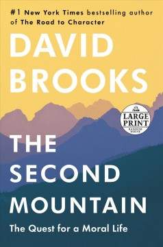 The second mountain : the quest for a moral life / David Brooks. - David Brooks.