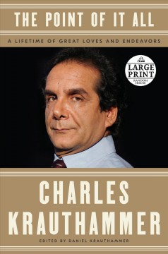 The point of it all : a lifetime of great loves and endeavors / Charles Krauthammer ; edited by Daniel Krauthammer.