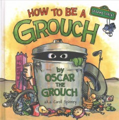 How to be a grouch /  written and illustrated by Caroll E. Spinney, alias (Oscar the Grouch).