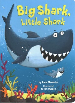 Big shark, little shark /  by Anna Membrino ; illustrated by Tim Budgen. - by Anna Membrino ; illustrated by Tim Budgen.