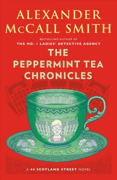 The peppermint tea chronicles : a 44 Scotland Street novel / Alexander McCall Smith ; illustrations by Iain McIntosh. - Alexander McCall Smith ; illustrations by Iain McIntosh.
