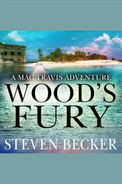 Wood's fury : a Mac Travis adventure / Steven Becker.