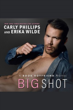 Big shot /  Carly Phillips. - Carly Phillips.