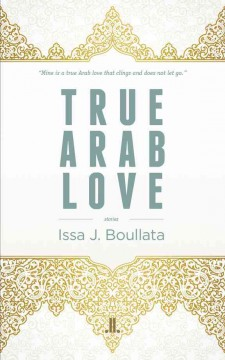True Arab love /  Issa J. Boullata.