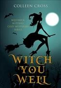 Witch you well /  Colleen Cross.