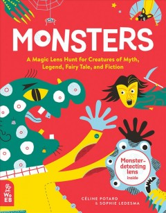 Monsters : a magic lens hunt for creatures of myth, legend, fairy tale, and fiction / written by Céline Potard ; illustrated by Sophie Ledesma.