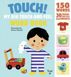 Touch! : my big touch-and-feel word book / illustrated by Xavier Deneux. - illustrated by Xavier Deneux.