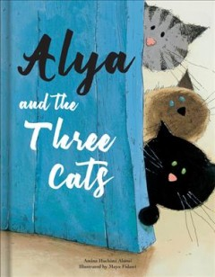 Alya and the three cats /  text: Amina Hachimi Alaoui ; illustrations: Maya Fidawi ; translation: Nathaniel Penn. - text: Amina Hachimi Alaoui ; illustrations: Maya Fidawi ; translation: Nathaniel Penn.