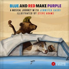 Blue and red make purple /  a musical journey with Jennifer Gasoi ; illustrated by Steve Adams.