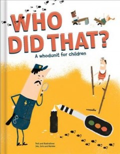 Who did that? : a whodunit for children / text and illustrations: Job, Joris and Marieke ; translation: Carine Laforest.