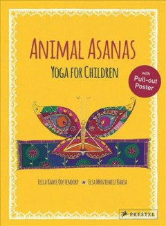 Animal asanas : yoga for children / Leila Kadri Oostendorp ; with illustrations by Elsa Mroziewicz Bahia. - Leila Kadri Oostendorp ; with illustrations by Elsa Mroziewicz Bahia.