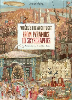 Where's the architect? : from pyramids to skyscrapers : an architecture look and find book / text by Susanne Rebscher ; illustrations by Annabelle von Sperber.