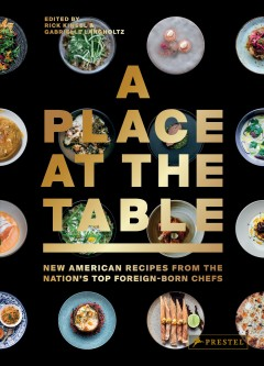 A place at the table : new American recipes from the nation's top foreign-born chefs / edited by Gabrielle Langholtz & Rick Kinsel.