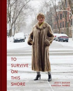 To survive on this shore : photographs and interviews with transgender and gender nonconforming older adults / [photography], Jess T. Dugan ; [text], Vanessa Fabbre.