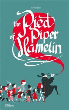 The Pied Piper of Hamelin /  Thomas Baas [illustrated by] ; [original text adapted by Marine Tasso ; translated from French by Noelia Hobeika]. - Thomas Baas [illustrated by] ; [original text adapted by Marine Tasso ; translated from French by Noelia Hobeika].