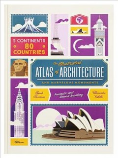 The illustrated atlas of architecture and marvelous monuments /  Sarah Tavernier and Alexandre Verhille ; translated by Noelia Hobneika.