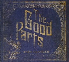 The good parts /  Andy Grammer. - Andy Grammer.