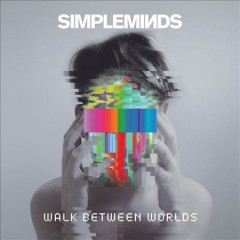 Walk between worlds /  Simple Minds. - Simple Minds.