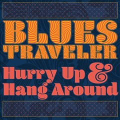 Hurry up & hang around /  Blues Traveler.