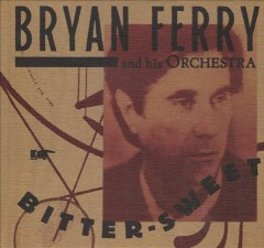 Bitter-Sweet /  Bryan Ferry.