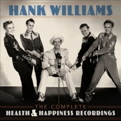 The complete Health & Happiness recordings /  Hank Williams. - Hank Williams.