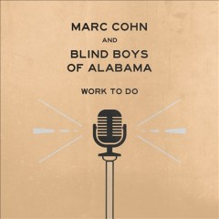 Work to do /  Marc Cohn and Blind Boys of Alabama. - Marc Cohn and Blind Boys of Alabama.
