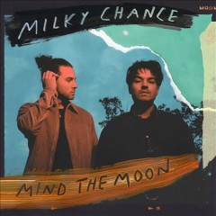 Mind the moon /  Milky Chance. - Milky Chance.