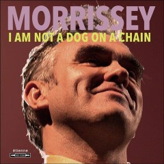 I Am Not a Dog on a Chain /  Morrissey.