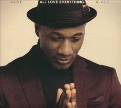All love everything /  Aloe Blacc. - Aloe Blacc.