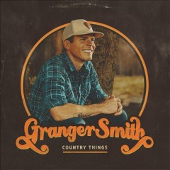 Country Things /  Granger Smith.