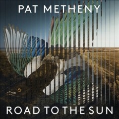 Road to the sun /  Pat Metheny. - Pat Metheny.