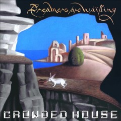 Dreamers Are Waiting /  Crowded House.