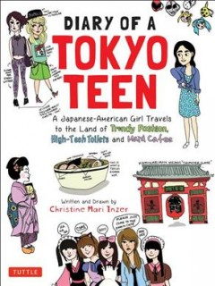 Diary of a Tokyo teen : a Japanese-American girl travels to the land of trendy fashion, high-tech toilets and maid cafes / written and drawn by Christine Mari Inzer. - written and drawn by Christine Mari Inzer.