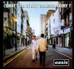 (What's the story) morning glory? /  Oasis.