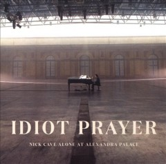 Idiot prayer /  Nick Cave alone at Alexandra Palace.