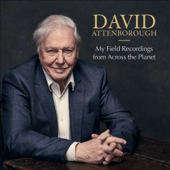 My Field Recordings From Across the Planet /  David Attenborough.