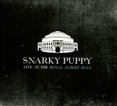 Live at Royal Albert Hall /  Snarky Puppy. - Snarky Puppy.