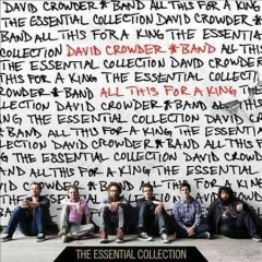 All this for a King : the essential collection / David Crowder*Band.