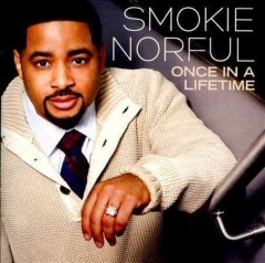 Once in a lifetime /  Smokie Norful.
