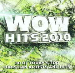 Wow hits 2010 : 30 of today's top Christian artists and hits.