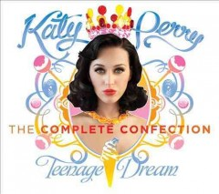 Teenage dream : the complete confection / Katy Perry. - Katy Perry.