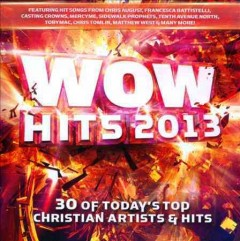 Wow hits 2013 : 30 of today's top Christian artists & hits.