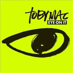 Eye on it /  Tobymac. - Tobymac.